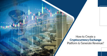 crypto exchange 351x185 - How to create a Cryptocurrency Exchange Platform and Generate Revenue?